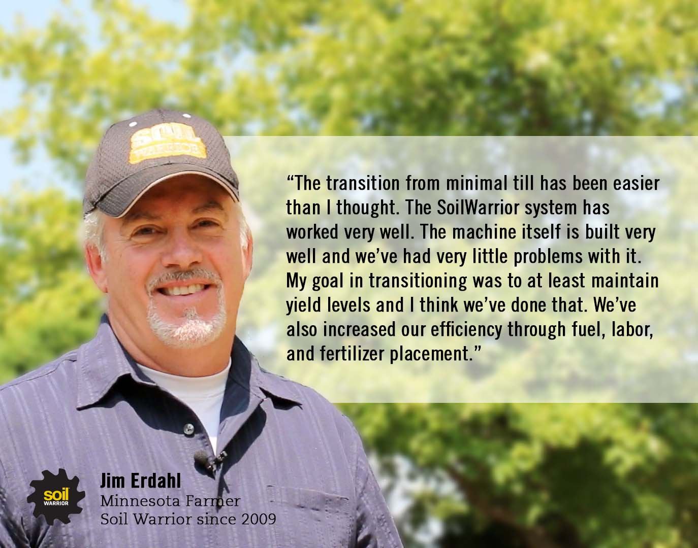 My goal in transitioning was to at least maintain yield levels ... we've also increased our efficiency through fuel, labor, and fertilizer placement. - Jim Erdahl